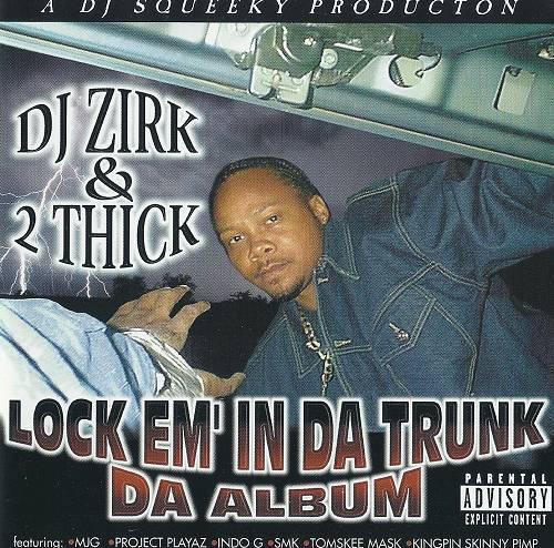 DJ Zirk & 2 Thick - Lock Em` In Da Trunk. Da Album cover