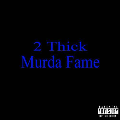 2 Thick - Murda Fame cover