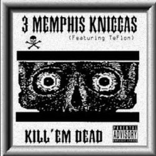 3 Memphis Kniccas - Kill `Em Dead cover