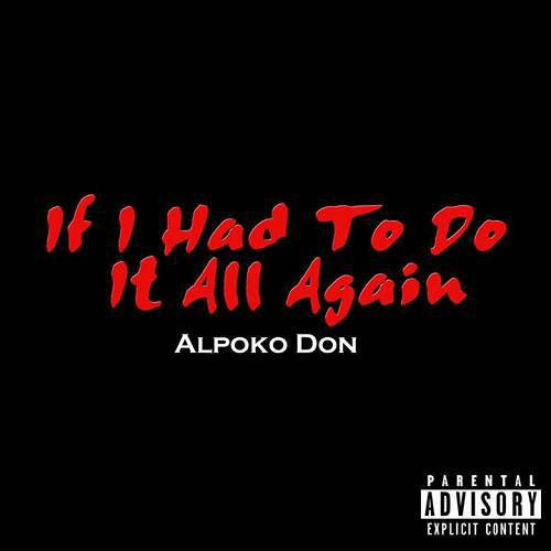 Alpoko Don - If I Had To Do It All Again cover