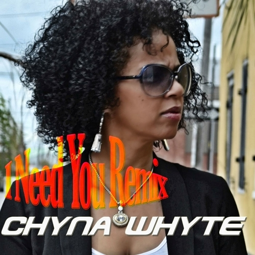 Chyna Whyte - I Need You Remix cover