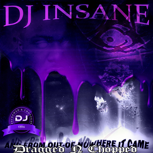 DJ Insane - And From Out-Of-Nowhere It Came (dragged n chopped) cover