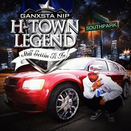 Ganxsta NIP - H-Town Legend. Still Gettin It In cover