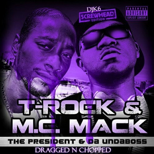 T-Rock & M.C. Mack - The President & Da Undaboss (dragged-n-chopped) cover
