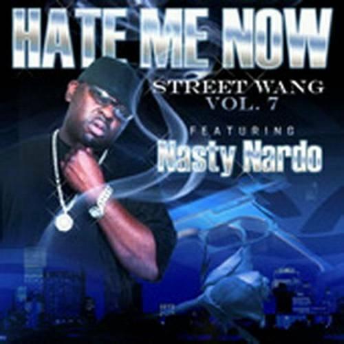 Nasty Nardo - Street Wang Vol. 7. Hate Me Now cover
