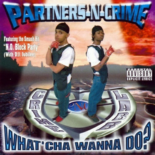 Partners-N-Crime - What`cha Wanna Do? cover