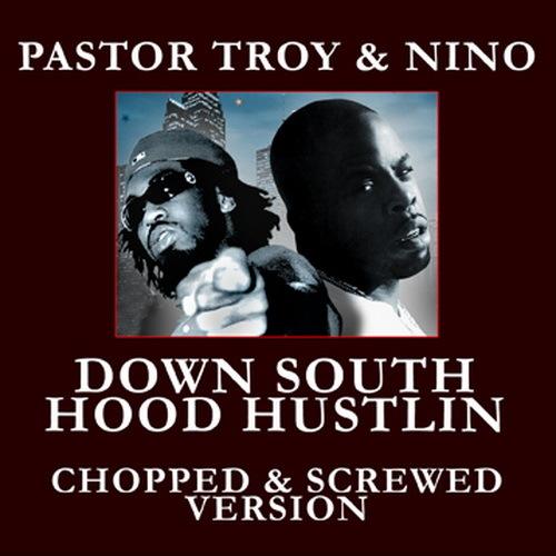 Pastor Troy & Nino - Down South Hood Hustlin (chopped & screwed) cover