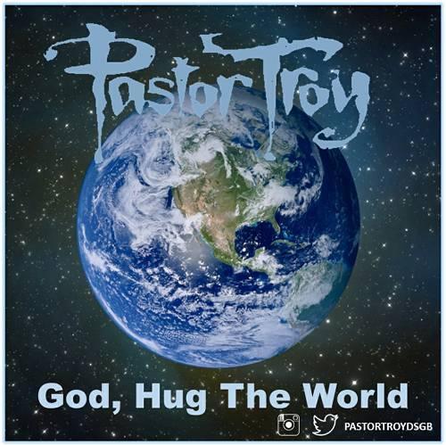 Pastor Troy - God, Hug The World cover
