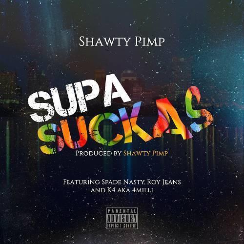 Shawty Pimp - Supa Suckas cover