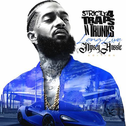Strictly 4 Traps N Trunks. Long Live Nipsey Hussle Edition cover