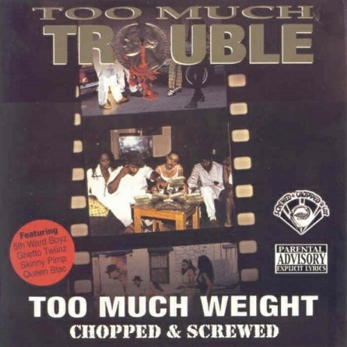 Too Much Trouble - Too Much Weight (chopped & screwed) cover