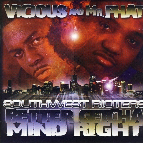 Vicious & Mr. Phat - Southwest Rioters. Better Getcha Mind Right cover